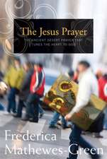 The Jesus Prayer:  The Ancient Desert Prayer That Tunes the Heart to God