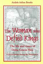 The Woman Who Defied Kings:  The Life and Times of DOA a Gracia Nasi