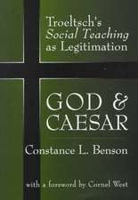 God and Caesar:  Troeltsch's Social Teaching as Legitimation
