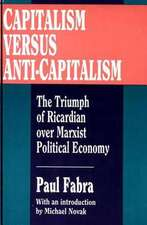 Capitalism Versus Anti-Capitalism:  The Triumph of Ricardian Over Marxian Political Economy