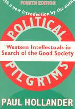 Political Pilgrims:  Western Intellectuals in Search of the Good Society
