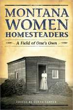 Montana Women Homesteaders:  A Field of One's Own