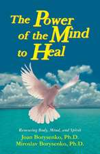 Power of the Mind to Heal:  Renewing Body, Mind and Spirit
