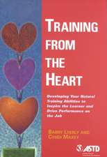 Training from the Heart:  Developing Your Natural Training Abilities to Inspire the Learner and Drive Performance on the Job