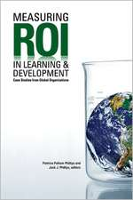 Measuring ROI in Learning & Development:  Case Studies from Global Organizations