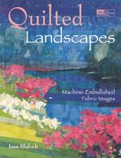 """Quilted Landscapes:  Machine-Embellished Fabric Images """"Print on Demand Edition"""""""