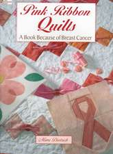 Pink Ribbon Quilts:  A Book Because of Breast Cancer
