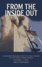 From the Inside Out:  Harrowing Escapes from the Twin Towers of the World Trade Center, September 11, 2001