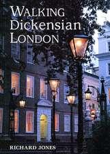 Walking Dickensian London:  Twenty-Five Original Walks Through London's Victorian Quarters