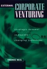 External Corporate Venturing:  Strategic Renewal in Rapidly Changing Industries