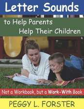 Letter Sounds to Help Parents Help Their Children:  Not a Workbook, But a Work-With Book