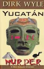 Yucataan Is Murder:  A Ben Candidi Mystery