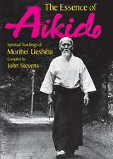 Essence Of Aikido, The: Spiritual Teachings Of Morihei Ueshiba