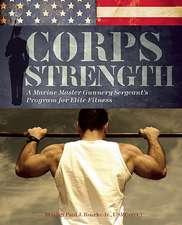Corps Strength: A Marine Master Gunnery Sergeant's Program for Elite Fitness