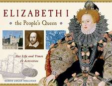 Elizabeth I, the People's Queen: Her Life and Times: 21 Activities