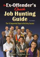 The Ex-Offender's Quick Job Hunting Guide: The 10 Sequential Steps to Re-Entry Success