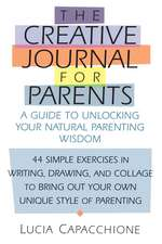 Creative Journal for Parents:  A Guide to Unlocking Your Natural Parenting Wisdom