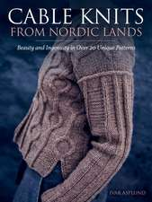Cable Knits from Nordic Lands: Knitting Beauty and Ingenuity in Over 20 Unique Patterns