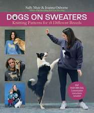 Dogs on Sweaters: Knitting Patterns for Over 18 Favorite Breeds