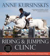 Anne Kursinski's Riding and Jumping Clinic: New Edition: A Step-By-Step Course for Winning in the Hunter and Jumper Rings