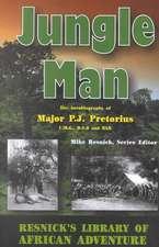 Jungle Man:  An Autobiography of Major P.J. Pretorius