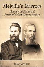Melville`s Mirrors – Literary Criticism and America`s Most Elusive Author