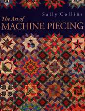 The Art of Machine Piecing - Print on Demand Edition