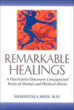 Remarkable Healings:  A Psychiatrist Discovers Unsuspected Roots of Mental a