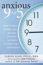 Anxious 9 to 5:  How to Beat Worry, Stop Second-Guessing Yourself, & Work with Confidence