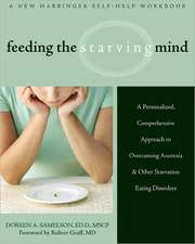Feeding the Starving Mind:  A Personalized, Comprehensive Approach to Overcoming Anorexia and Other Starvation Eating Disorders