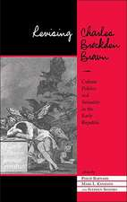 Revising Charles Brockden Brown: Culture, Politics, And Sexuality In The Early Republic