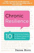 Chronic Resilience:  10 Sanity-Saving Strategies for Women Coping with the Stress of Illness