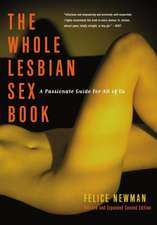 Whole Lesbian Sex Book, The - 2ed: A Passionate Guide for All of Us