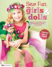 """Sew Fun for Girls & Dolls:  Simply Stylish Projects for Coordinating Clothes & Accessories """"Perfect for 18"""" Dolls"""""""