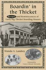 Boardin' in the Thicket:  Recipes and Reminiscences of Early Big Thicket Boarding Houses