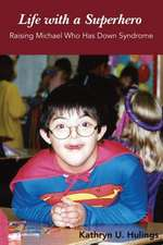 Life with a Superhero:  Raising Michael Who Has Down Syndrome