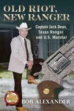Old Riot, New Ranger: Captain Jack Dean, Texas Ranger and U.S. Marshal