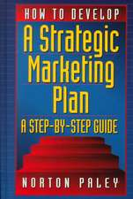 How to Develop a Strategic Marketing Plan:  A Step- By-Step Guide [With Disk]