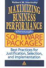 Maximizing Business Performance Throught Software Packages:  Best Practices for Justification, Selection, and Implementation