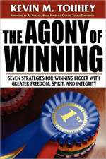The Agony of Winning:  Seven Strategies for Winning Bigger with Greater Freedom, Spirit and Integrity