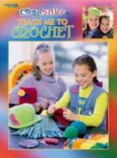 Cool Stuff Teach Me to Crochet (Leisure Arts #3285):  Learn a Relaxing New Hobby by Taking Advantage of Little Snippets of Time Throughout the Day