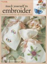 Teach Yourself to Embroider:  Step-By-Step Instructions for 15 Beautiful Designs