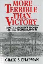 More Terrible Than Victory: North Carolina's Bloody Bethel Regiment, 1861-65