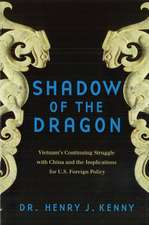 Shadow of the Dragon: Vietnam's Continuing Struggle With China and the Implications for U.S. Foreign Policy