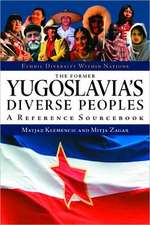 The Former Yugoslavia's Diverse Peoples:  A Reference Sourcebook