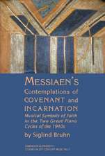 Messiaen`s Contemplations of Covenant and Incarn – Musical Symbols of Faith in the Two Great Piano Cycles of the 1940s