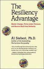 The Resiliency Advantage; Master Change, Thrive Under Pressure, and Bounce Back from Setbacks: Master Change, Thrive Under Pressure, and Bounce Back from Setbacks
