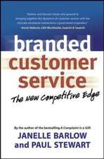 Branded Customer Service: The New Competitive Edge: The New Competitive Edge