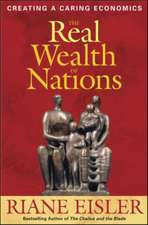 The Real Wealth of Nations: Creating A Caring Economics: Creating A Caring Economics