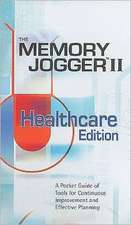 Memory Jogger II Healthcare Edition:  A Pocket Guide of Tools for Continous Improvement and Effective Planning
